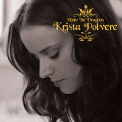 Krista Polvere - Here Be Dragons